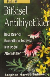 Bitkisel Antibiyotikler Antibiyotiklere Dirençli Bakterilerin Tedavisinde Doğal Alternatifler Stephen Harrod Buhner