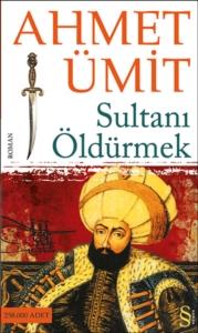 Sultanı Öldürmek-Ahmet Ümit